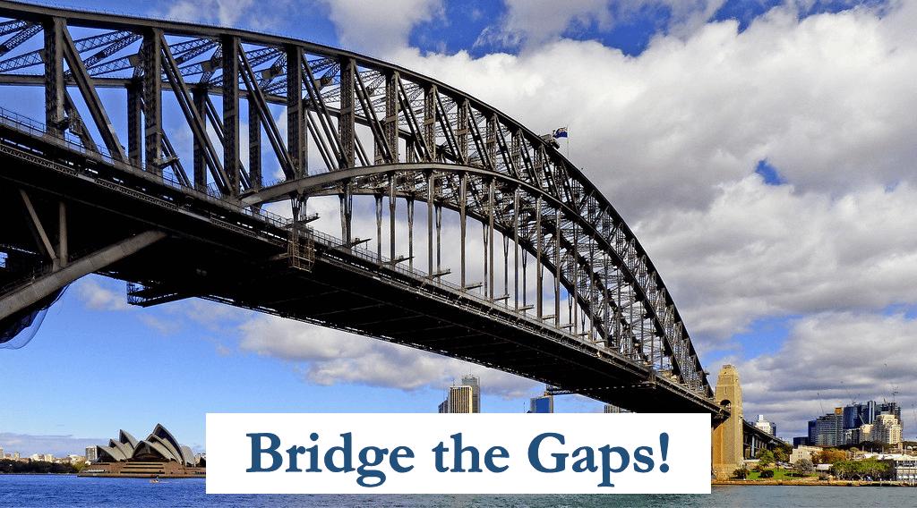 bridge the gaps!